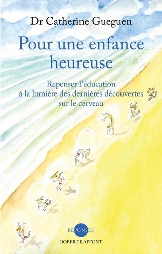 Pour une enfance heureuse. Repenser l'éducation à la lumière des dernières découvertes sur le cerveau