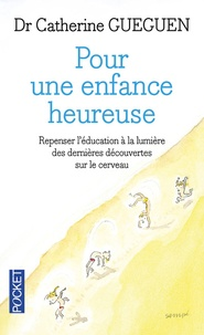 Catherine Gueguen - Pour une enfance heureuse - Repenser l'éducation à la lumière des dernières découvertes sur le cerveau.