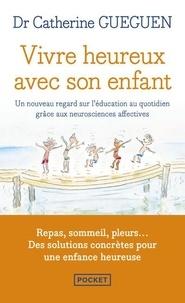 Catherine Gueguen - Vivre heureux avec son enfant - Un nouveau regard sur l'éducation au quotidien grâce aux neurosciences affectives.