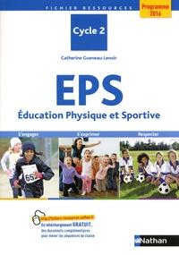 EPS Education Physique et Sportive Cycle 2- S'engager, s'exprimer, progresser. Programme 2016 - Catherine Gueneau-Lenoir |