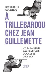 Catherine Guennec - A Trillebardou chez Jean Guillemette - Et 99 expressions cocasses d'antan.