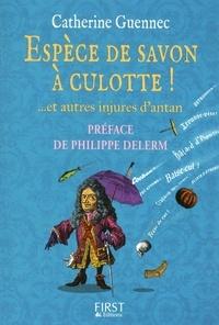 Catherine Guennec - Espèce de savon à culotte ! - Et autres injures d'antan.