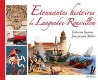 Catherine Guennec et Jean-Jacques DELATTRE - Etonnantes histoires du Languedoc-Roussillon.