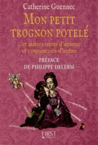 Catherine Guennec - Mon petit trognon potelé - Et autres mots d'amour et coquineries d'antan.