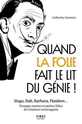 Quand la folie fait le lit du génie !. Hugo, Dali, Barbara, Flaubert... Etranges manies et petits folies de créateurs extravagants