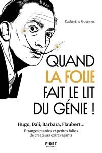 Catherine Guennec - Quand la folie fait le lit du génie ! - Hugo, Dali, Barbara, Flaubert... Etranges manies et petits folies de créateurs extravagants.