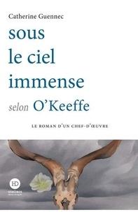 Catherine Guennec - Sous le ciel immense selon O'Keeffe.