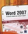 Catherine Guérois - Word 2007 - 13 Exercices complets pour maîtriser le logiciel.