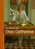 Catherine Guerraz et Evelyne Malnic - Les délices de Chez Catherine.