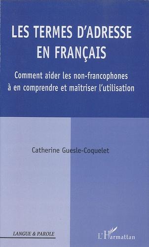 Catherine Guesle-Coquelet - Les termes d'adresse en français - Comment aider les non-francophones à en comprendre et maîtriser l'utilisation.