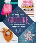 Catherine Guidicelli - Mes premiers ateliers de couture - Pour apprendre à coudre à la main et à la machine.