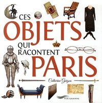 Catherine Guigon - Ces objets qui racontent Paris.