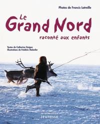 Catherine Guigon et Francis Latreille - Le Grand Nord raconté aux enfants.