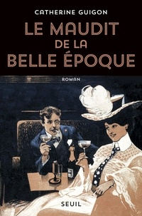 Catherine Guigon - Le Maudit de la Belle Epoque.