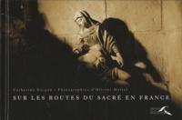 Catherine Guigon - Sur les routes du sacré en France.