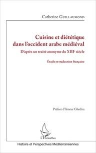 Catherine Guillaumond - Cuisine et diététique dans l'Occident arabe médiéval - D'après un traité anonyme du XIIIe siècle.