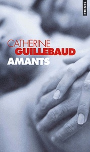 Catherine Guillebaud - Amants.