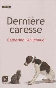 Catherine Guillebaud - Dernière caresse.