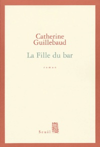 Catherine Guillebaud - La Fille du bar.