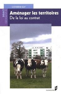 Catherine Guy - Aménager les territoires - De la loi au contrat.