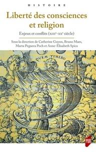 Catherine Guyon et Bruno Maes - Liberté des consciences et religion - Enjeux et conflits (XIIIe-XXe siècle).