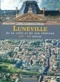 Catherine Guyon - Lunéville - De la ville et de son château, XIVe-XXe siècles.
