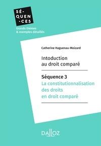 Catherine Haguenau-Moizard - Introduction au droit comparé - Séquence 3.La constitutionnalisation des droits en droit comparé.