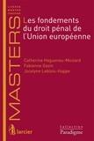 Catherine Haguenau-Moizard et Fabienne Gazin - Les fondements du droit pénal de l'Union européenne.