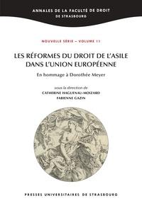 Catherine Haguenau-Moizard et Fabienne Gazin - Les réformes du droit de l'asile dans l'Union européenne - En hommage à Dorothée Meyer.