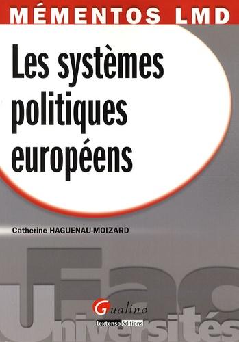 Catherine Haguenau-Moizard - Les systèmes politiques européens.