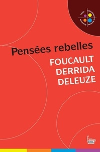 Catherine Halpern - Foucault, Derrida, Deleuze - Pensées rebelles.