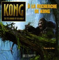 Catherine Hapka et Peter Bollinger - A la recherche de Kong.