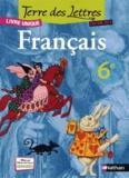 Catherine Hars et Véronique Marchais - Français 6e Terre des Lettres - Livre unique.