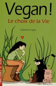 Catherine Hélayel - Vegan ! - Le choix de la vie.