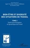 Catherine Hellemans et Annalisa Casini - Bien être et diversité des situations de travail - Santé psychologique et dynamique de travail - Tome 2.