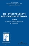 Catherine Hellemans et Annalisa Casini - Bien être et diversité des situations de travail - Pratiques organisationnelles et innovation - Tome 3.