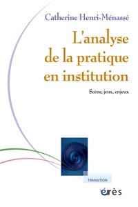 Catherine Henri-Menassé - Analyse de la pratique en institution - Scène, jeux, enjeux.