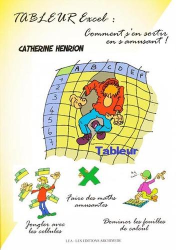 Catherine Henrion - Tableur Excel - Comment s'en sortir en s'amusant !.