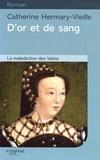 Catherine Hermary-Vieille - D'or et de sang - La malédiction des Valois.
