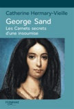 Catherine Hermary-Vieille - George Sand - Les carnets secrets d'une insoumise.