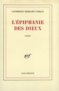 Catherine Hermary-Vieille - L'Epiphanie des dieux.
