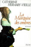Catherine Hermary-Vieille - La Marquise des ombres.
