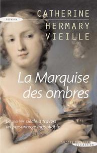 Catherine Hermary-Vieille - La Marquise des ombres - La vie de Marie-Madeleine d'Aubray, marquise de Brinvilliers.