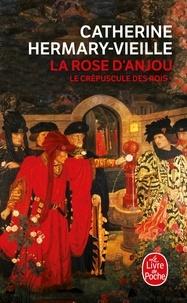 Catherine Hermary-Vieille - Le Crépuscule des rois Tome 1 : La Rose d'Anjou.