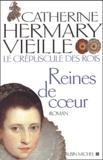 Catherine Hermary-Vieille - Le Crépuscule des rois Tome 2 : Reines de coeur.