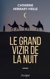 Catherine Hermary-Vieille - Le grand vizir de la nuit.