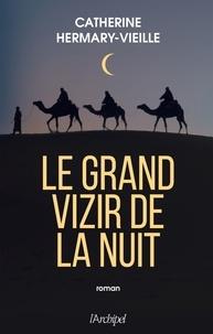 Catherine Hermary-Vieille et Catherine Hermary-Vieille - Le Grand Vizir de la nuit.