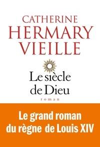 Catherine Hermary-Vieille - Le siècle de Dieu.