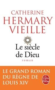 Catherine Hermary Vieille - Le siècle de Dieu.