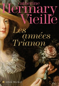 Catherine Hermary-Vieille - Les années Trianon.